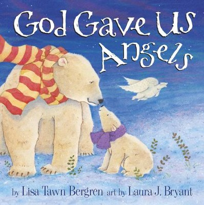 God Gave Us Angels - eBook  -     By: Lisa Tawn Bergren     Illustrated By: Laura J. Bryant