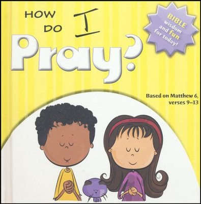 How Do I Pray? Bible Wisdom and Fun for Today! Matthew 6: 9-13  -     By: Ivan Gouveia