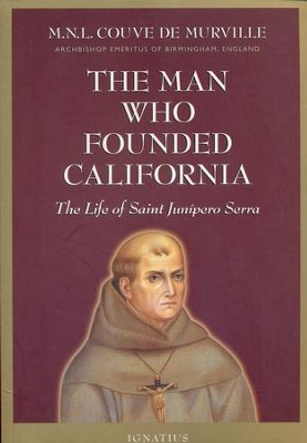 The Man Who Founded California: The Life of Saint Junipero Serra  -     By: M.N.L. Couve De Murville