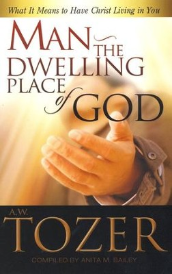 Man the Dwelling Place of God: What it Means to Have Christ Living in You / New edition - eBook  -     By: A.W. Tozer