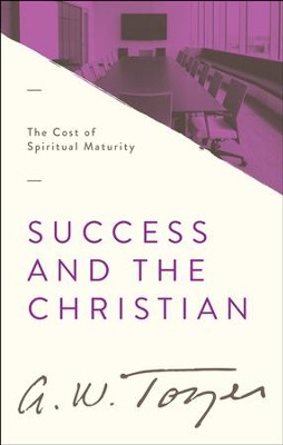 Success and the Christian: The Cost of Spiritual Maturity / New edition - eBook  -     By: A.W. Tozer