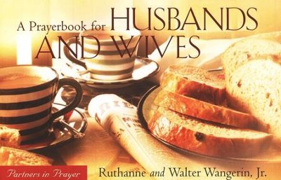 A Prayerbook for Husbands and Wives: Partners in Prayer   -     By: Walter Wangerin Jr., Ruthanne Wangerin