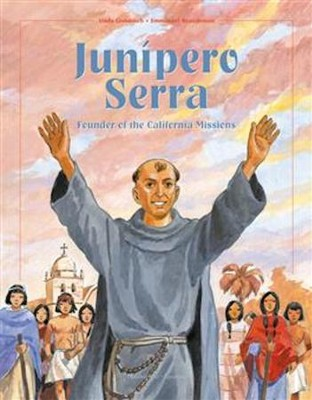 Junipero Serra: Founder of the California Missions  -     By: Linda Gondosch