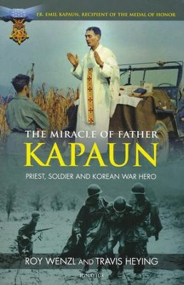 The Miracle of Father Kapaun: Priest, Soldier, and Korean War Hero  -     By: Roy Wenzl