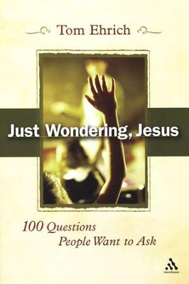 Just Wondering, Jesus: 100 Questions People Want to Ask - eBook  -     By: Tom Ehrich
