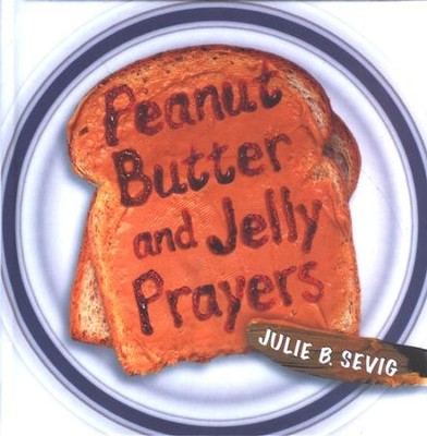 Peanut Butter and Jelly Prayers - eBook  -     By: Julie B. Sevig