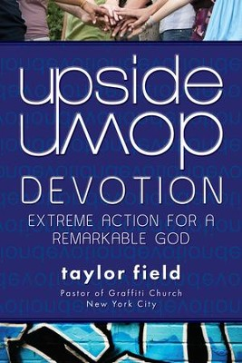 Upside-Down Devotion: Extreme Action for a Remarkable God - eBook  -     By: Taylor Field