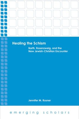 Healing the Schism: Barth, Rosenzweig, and the New Jewish-Christian Encounter  -     By: Jennifer M. Rosner