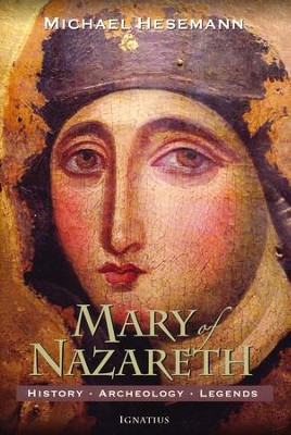 Mary of Nazareth: History, Archaeology, Legends  -     By: Michael Hesemann
