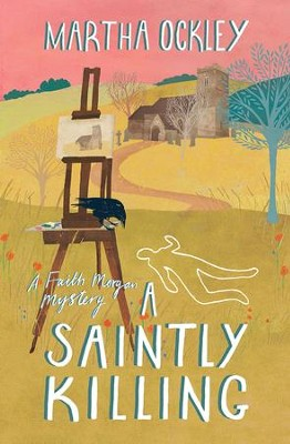 A Saintly Killing, Faith Morgan Mysteries Series #3   -     By: Martha Ockley