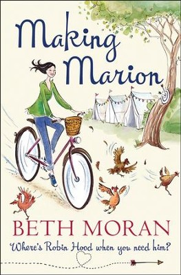 Making Marion: Where's Robin Hood When You Need Him?  -     By: Beth Moran