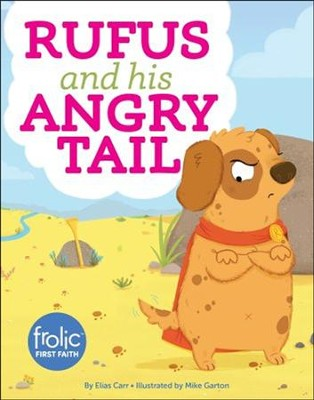 Rufus and His Angry Tail: A Book about Anger   -     By: Elias Carr     Illustrated By: Mike Garton