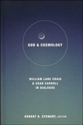 God and Cosmology: William Lane Craig and Sean Carroll in Dialogue  -     Edited By: Robert B. Stewart     By: Robert B. Stewart, ed.