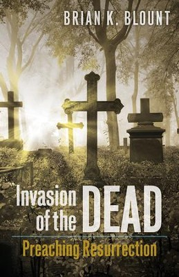Invasion of the Dead: Preaching Resurrection - eBook  -     By: Brian K. Blount