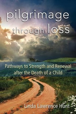 Pilgrimage through Loss: Twelve Pathways to Strength and Renewal after the Death of a Child - eBook  -     By: Linda Lawrence Hunt