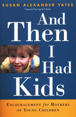 And Then I Had Kids: Encouragement for Mothers of Young Children  -     By: Susan Alexander Yates