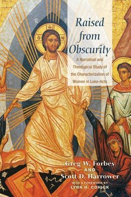 Raised from Obscurity: A Narratival and Theological Study of the Characterization of Women in Luke-Acts  -     By: Greg W. Forbes, Scott D. Harrower