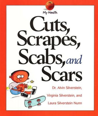 Cuts, Scrapes, Scabs, and Scars   -     By: Dr. Alvin Silverstein