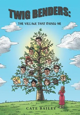 TWIG BENDERS:: THE VILLAGE THAT RAISED ME - eBook  -     By: Cate Bailey