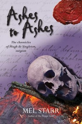 Ashes to Ashes: The Chronicles of Hugh De Singleton, Surgeon  -     By: Mel Starr
