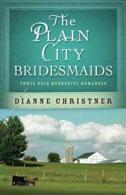 The Plain City Bridesmaids: Three Ohio Mennonite Romances - eBook  -     By: Dianne Christner