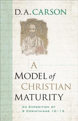 Model of Christian Maturity, A: An Exposition of 2 Corinthians 10-13 - eBook  -     By: D.A. Carson