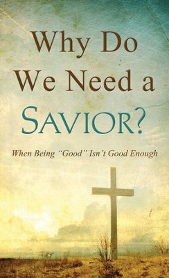 Why Do We Need a Savior?: Good People, Bad People, and God's Perspective - eBook  -     By: Tracy Sumner
