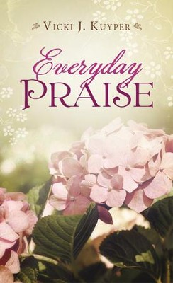 Everyday Praise - eBook  -     By: Vicki J. Kuyper