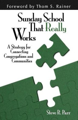 Sunday School That Really Works: A Strategy for Connecting Congregations and Communities - eBook  -     By: Steve R. Parr