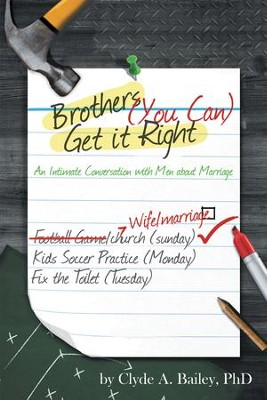 Brothers, (You Can) Get It Right: An Intimate Conversation with Men about Marriage - eBook  -     By: Clyde Bailey