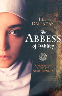 The Abbess of Whitby: A Novel of Hild of Northumbria  -     By: Jill Dalladay