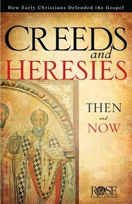 Creed & Heresies: How Early Christians Explained the Gospel - eBook  -     By: Rose Publishing