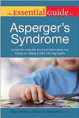 The Essential Guide to Asperger's Syndrome: A Parent's Complete Source of Information and Advice on Raising a Child with Asperger's  -     By: Eileen Bailey, Robert Montgomery