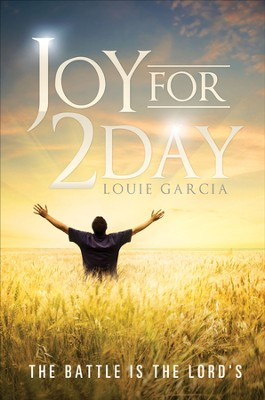 Joy for 2day: The Battle Is the Lord's - eBook  -     By: Louie Garcia