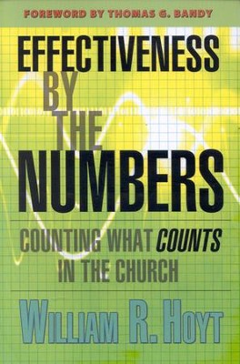 Effectiveness By the Numbers: Counting What Counts in the Church  -     By: William Hoyt