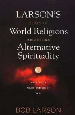 Larson's Book of World Religions and Alternative Spirituality  -     By: Bob Larson