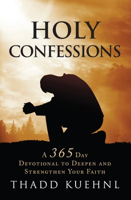 Holy Confessions: A 365 day devotional to deepen and strengthen your faith. - eBook  -     By: Thadd Kuehnl