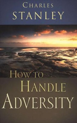 How to Handle Adversity  -     By: Charles F. Stanley