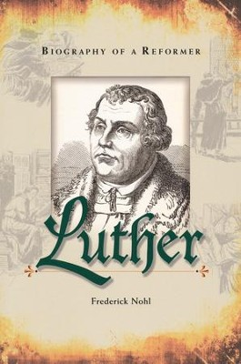 Luther Biography of a Reformer  -     By: Fredrick Hohl