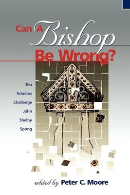 Can a Bishop Be Wrong?: Ten Scholars Challenge John Shelby Spong - eBook  -     Edited By: Peter Moore     By: Edited by Peter C. Moore