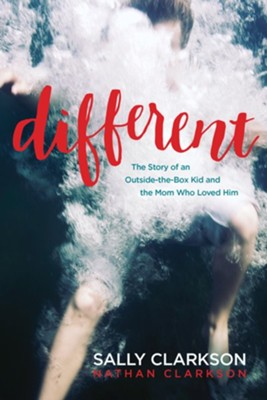 Different: The Story of an Outside-the-Box Kid and the Mom Who Loved Him  -     By: Sally Clarkson, Nathan Clarkson