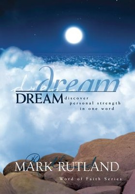 Dream: Discover personal strength in one word - eBook  -     By: Mark Rutland