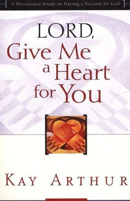 Lord, Give Me A Heart For You                                  -     By: Kay Arthur