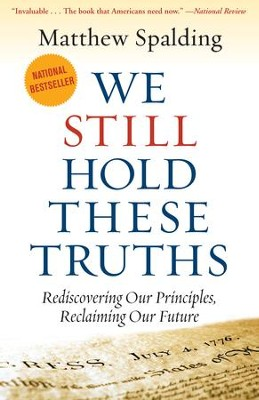 We Still Hold These Truths: Rediscovering Our Principles, Reclaiming Our Future / Digital original - eBook  -     By: Matthew Spalding