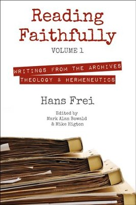 Reading Faithfully, Volume 1: Writings from the Archives: Theology and Hermeneutics  -     Edited By: Mike Higton, Mark Alan Bowald     By: Hans W. Frei