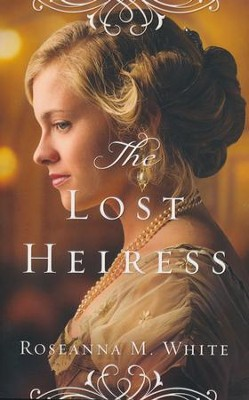 The Lost Heiress #1   -     By: Roseanna M. White
