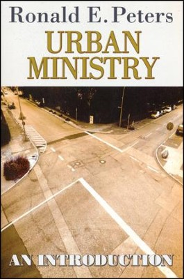Urban Ministry: An Introduction   -     By: Ronald E. Peters