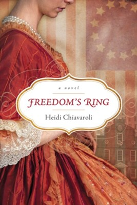 Freedom's Ring, A Novel   -     By: Heidi Chiavaroli