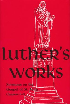 Luther's Works, Volume 23: Sermons on the Gospel of St. John Chapters 6-8  -     Edited By: Jaroslav Pelikan     By: Martin Luther