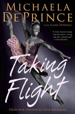 Taking Flight: From War Orphan to Star Ballerina - eBook  -     By: Michaela DePrince, Elaine Deprince